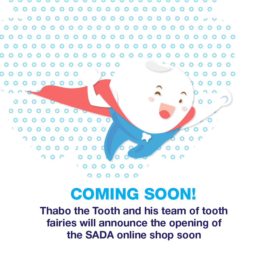 Thabo the Tooth and his team of tooth fairies will announce the opening of the SADA online shop soon.